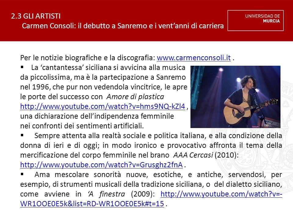 2.3 GLI ARTISTI Carmen Consoli: il debutto a Sanremo e i vent'anni di carriera Per le notizie biografiche e la discografia: www.carmenconsoli.it.www.c