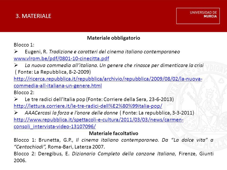 3. MATERIALE Materiale obbligatorio Blocco 1:  Eugeni, R. Tradizione e caratteri del cinema italiano contemporaneo www.vlrom.be/pdf/0801-10-cinecitta
