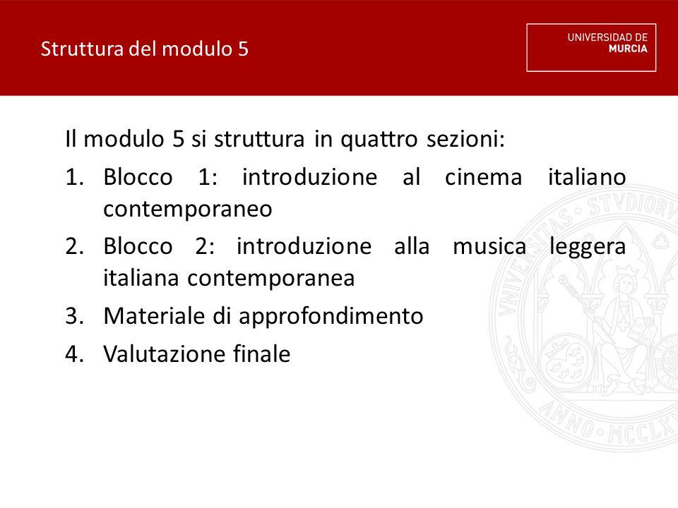 Struttura del modulo 5 Il modulo 5 si struttura in quattro sezioni: 1.Blocco 1: introduzione al cinema italiano contemporaneo 2.Blocco 2: introduzione