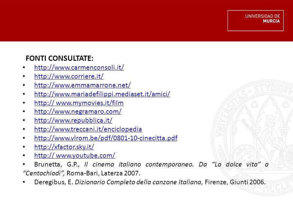 FONTI CONSULTATE: http://www.carmenconsoli.it/ http://www.corriere.it/ http://www.emmamarrone.net/ http://www.mariadefilippi.mediaset.it/amici/ http:/