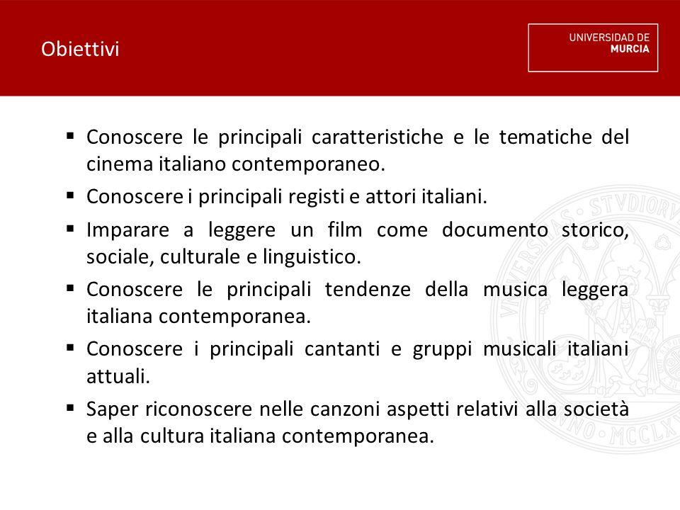 Obiettivi  Conoscere le principali caratteristiche e le tematiche del cinema italiano contemporaneo.  Conoscere i principali registi e attori italia