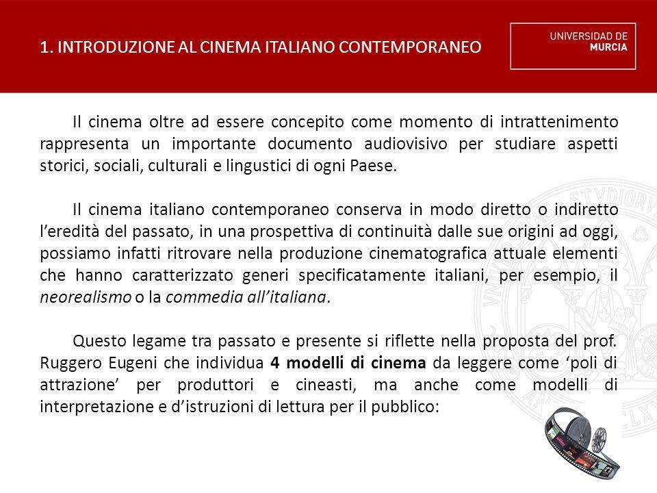 1. INTRODUZIONE AL CINEMA ITALIANO CONTEMPORANEO Il cinema oltre ad essere concepito come momento di intrattenimento rappresenta un importante documen