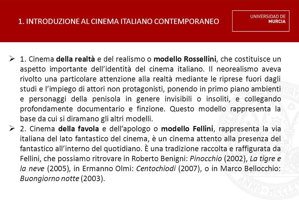 1. INTRODUZIONE AL CINEMA ITALIANO CONTEMPORANEO  1. Cinema della realtà e del realismo o modello Rossellini, che costituisce un aspetto importante d