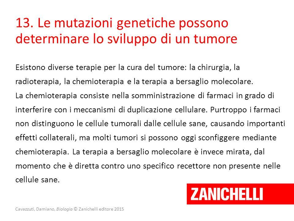 Cavazzuti, Damiano, Biologia © Zanichelli editore 2015 13. Le mutazioni genetiche possono determinare lo sviluppo di un tumore Esistono diverse terapi