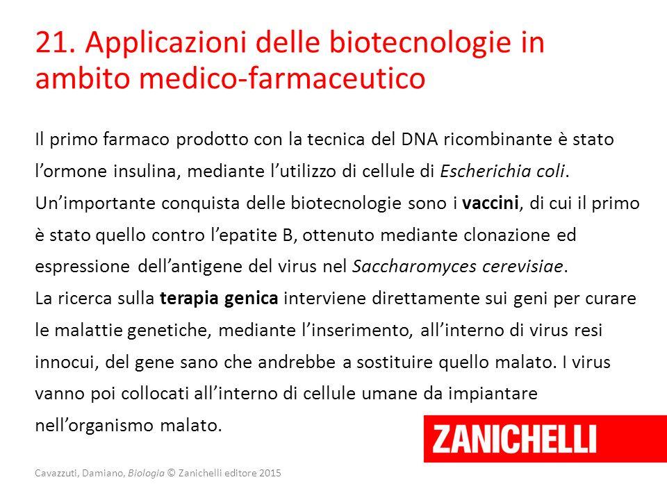 21. Applicazioni delle biotecnologie in ambito medico-farmaceutico Il primo farmaco prodotto con la tecnica del DNA ricombinante è stato l'ormone insu
