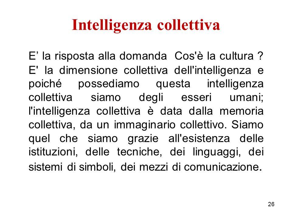 Intelligenza collettiva E' la risposta alla domanda Cos è la cultura .