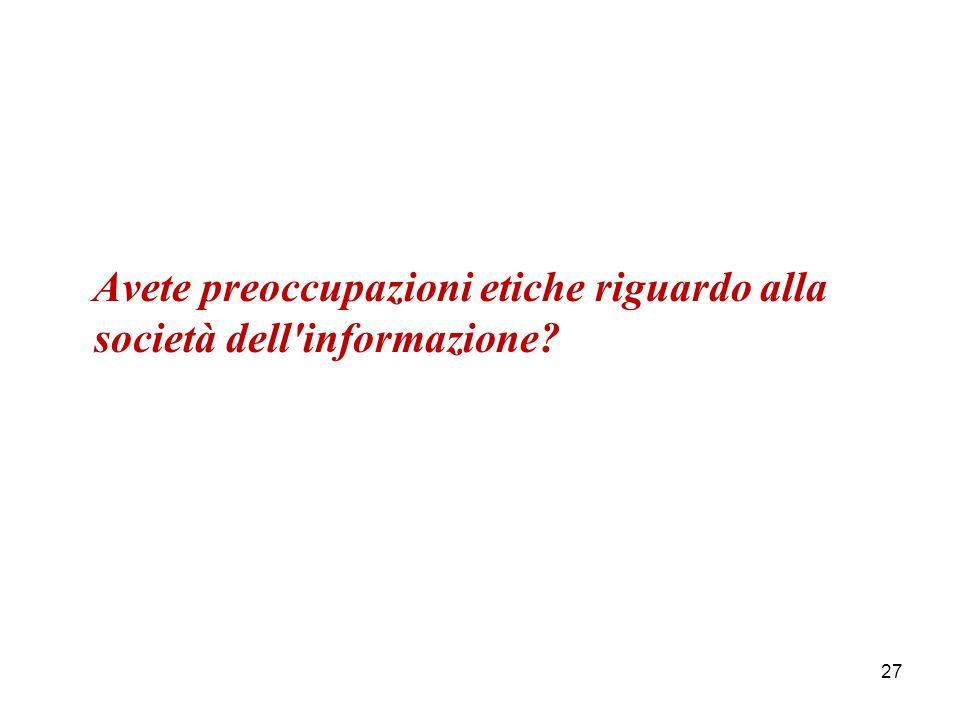 Avete preoccupazioni etiche riguardo alla società dell informazione? 27