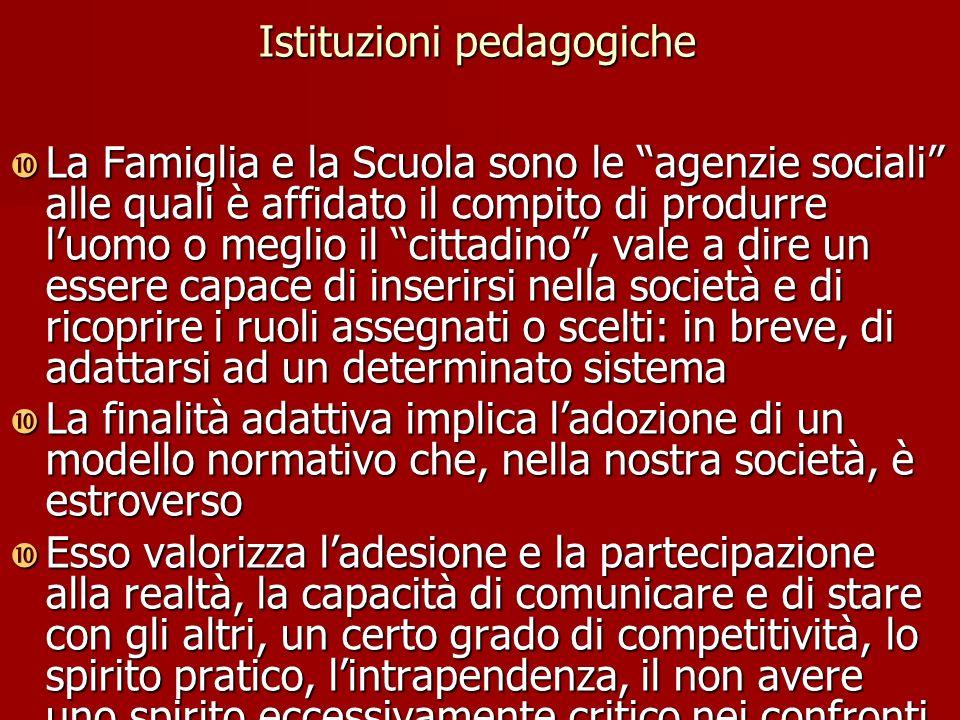 """Istituzioni pedagogiche La Famiglia e la Scuola sono le """"agenzie sociali"""" alle quali è affidato il compito di produrre l'uomo o meglio il """"cittadino"""","""