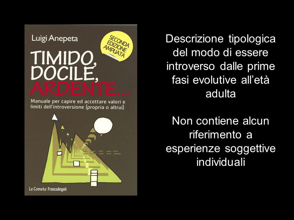 Descrizione tipologica del modo di essere introverso dalle prime fasi evolutive all'età adulta Non contiene alcun riferimento a esperienze soggettive