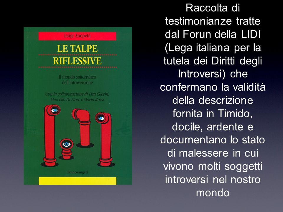 Raccolta di testimonianze tratte dal Forun della LIDI (Lega italiana per la tutela dei Diritti degli Introversi) che confermano la validità della desc