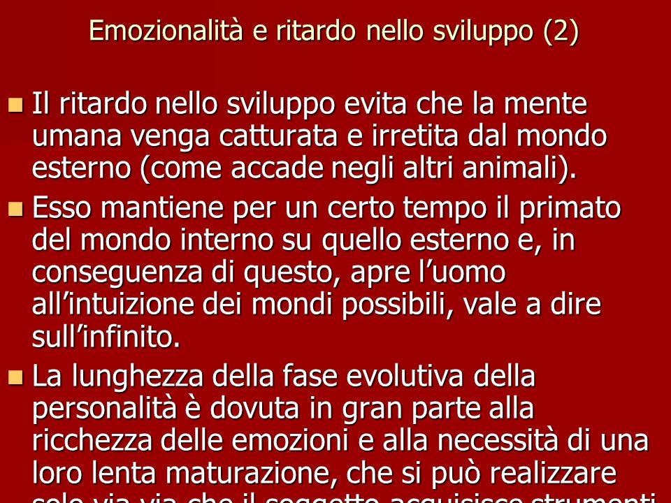 Emozionalità e ritardo nello sviluppo (2) Il ritardo nello sviluppo evita che la mente umana venga catturata e irretita dal mondo esterno (come accade negli altri animali).