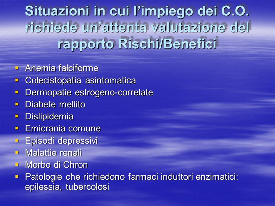 Situazioni in cui l'impiego dei C.O. richiede un'attenta valutazione del rapporto Rischi/Benefici  Anemia falciforme  Colecistopatia asintomatica 
