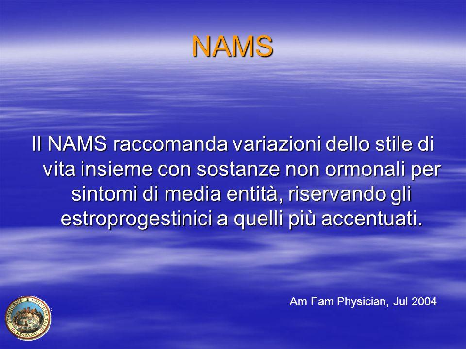 NAMS Il NAMS raccomanda variazioni dello stile di vita insieme con sostanze non ormonali per sintomi di media entità, riservando gli estroprogestinici
