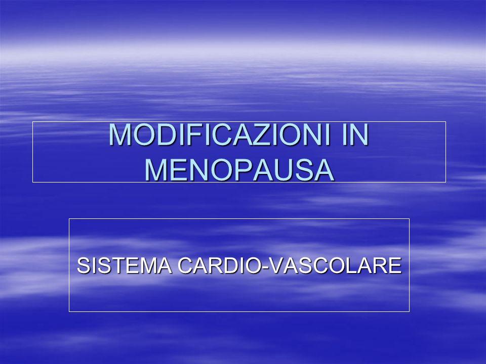MODIFICAZIONI IN MENOPAUSA SISTEMA CARDIO-VASCOLARE