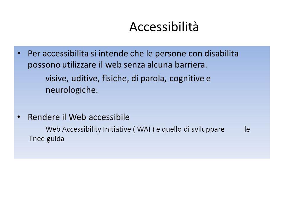 Accessibilità Per accessibilita si intende che le persone con disabilita possono utilizzare il web senza alcuna barriera. visive, uditive, fisiche, di