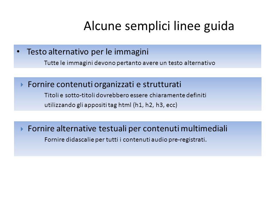 Alcune semplici linee guida Testo alternativo per le immagini Tutte le immagini devono pertanto avere un testo alternativo  Fornire contenuti organiz