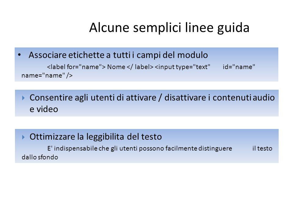 Alcune semplici linee guida Associare etichette a tutti i campi del modulo Nome  Consentire agli utenti di attivare / disattivare i contenuti audio e