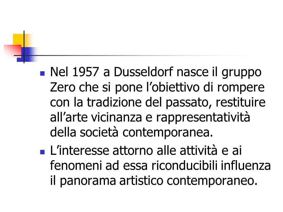 Nel 1957 a Dusseldorf nasce il gruppo Zero che si pone l'obiettivo di rompere con la tradizione del passato, restituire all'arte vicinanza e rappresen
