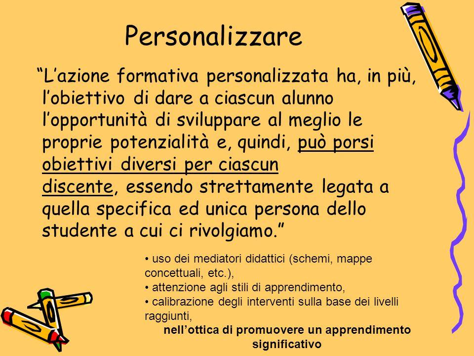 """Personalizzare """"L'azione formativa personalizzata ha, in più, l'obiettivo di dare a ciascun alunno l'opportunità di sviluppare al meglio le proprie po"""