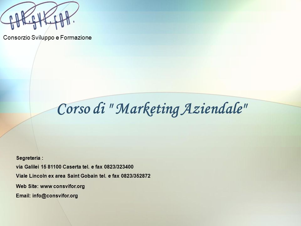 Corso di Marketing Aziendale Consorzio Sviluppo e Formazione Segreteria : via Galilei 15 81100 Caserta tel.