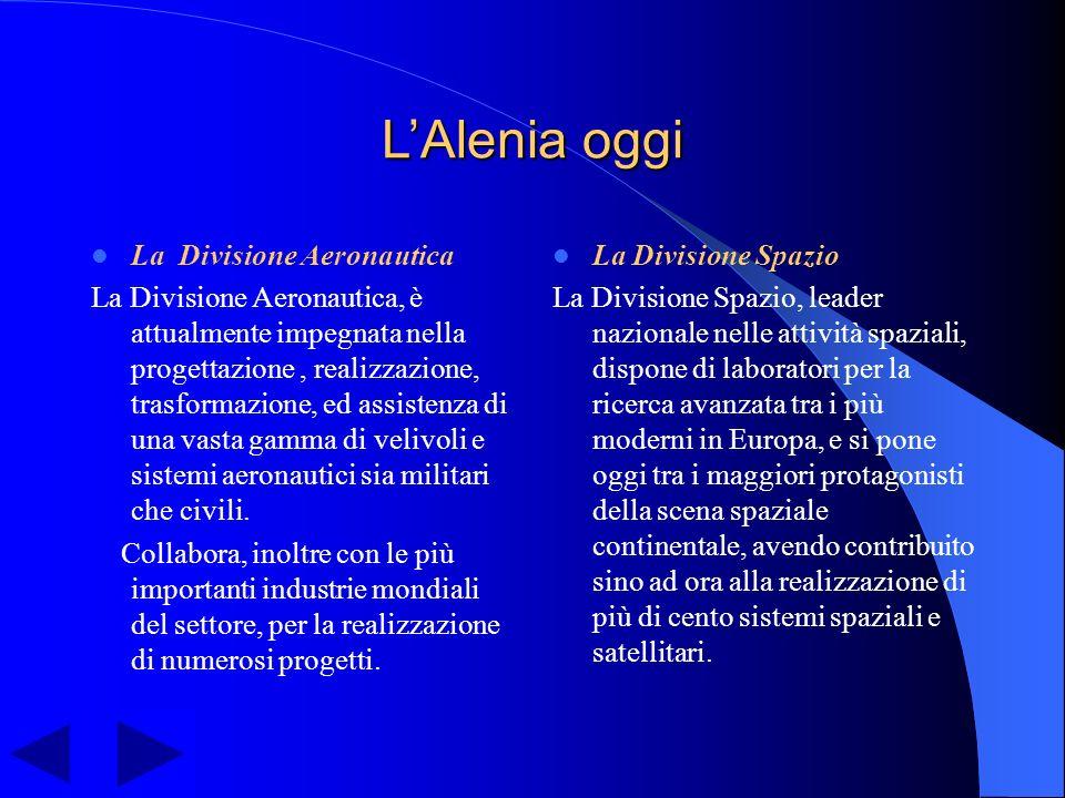 L'Alenia: un'azienda Finmeccanica Cenni storici L'attuale Alenia Aerospazio è il risultato di diverse fusioni avvenute negli anni tra le grandi aziende aeronautiche.