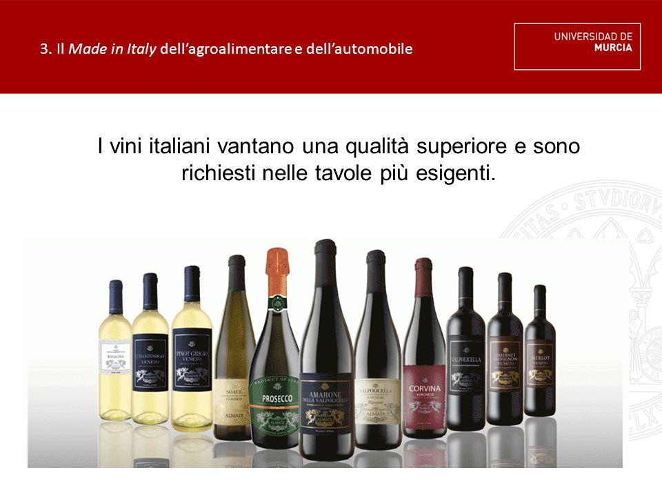3. Il Made in Italy dell'agroalimentare e dell'automobile I vini italiani vantano una qualità superiore e sono richiesti nelle tavole più esigenti.