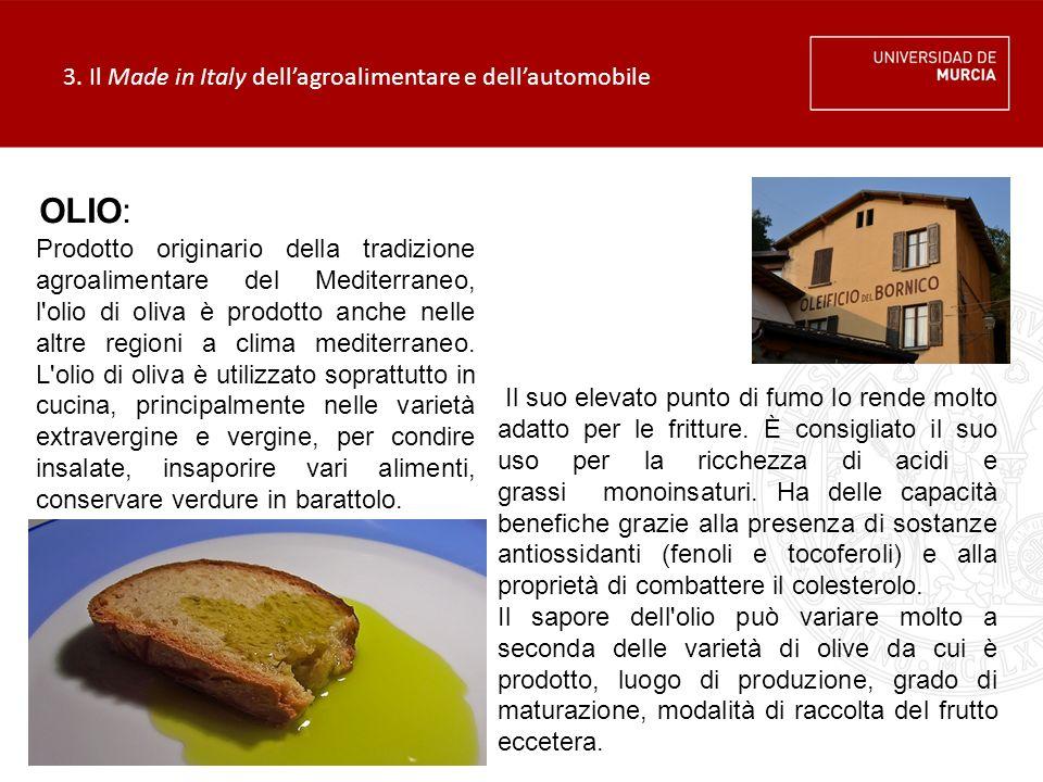 3. Il Made in Italy dell'agroalimentare e dell'automobile OLIO: Prodotto originario della tradizione agroalimentare del Mediterraneo, l'olio di oliva