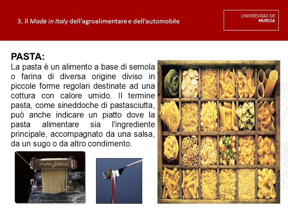 3. Il Made in Italy dell'agroalimentare e dell'automobile PASTA: La pasta è un alimento a base di semola o farina di diversa origine diviso in piccole