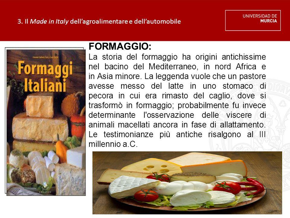 3. Il Made in Italy dell'agroalimentare e dell'automobile FORMAGGIO: La storia del formaggio ha origini antichissime nel bacino del Mediterraneo, in n