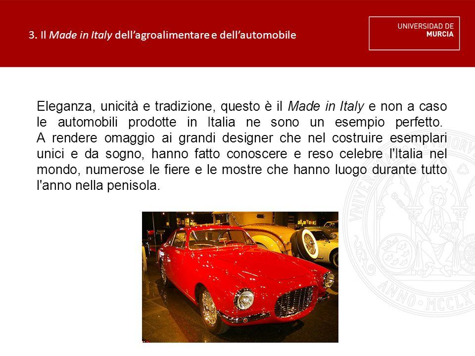 3. Il Made in Italy dell'agroalimentare e dell'automobile Eleganza, unicità e tradizione, questo è il Made in Italy e non a caso le automobili prodott