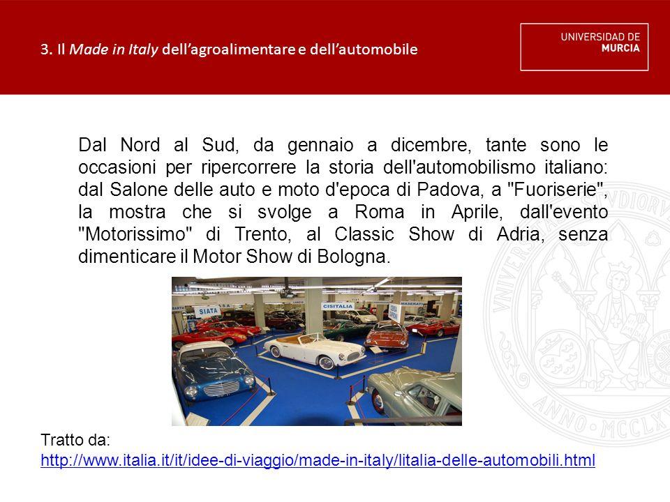 3. Il Made in Italy dell'agroalimentare e dell'automobile Dal Nord al Sud, da gennaio a dicembre, tante sono le occasioni per ripercorrere la storia d