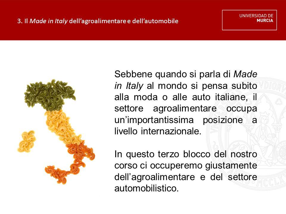 3. Il Made in Italy dell'agroalimentare e dell'automobile Sebbene quando si parla di Made in Italy al mondo si pensa subito alla moda o alle auto ital