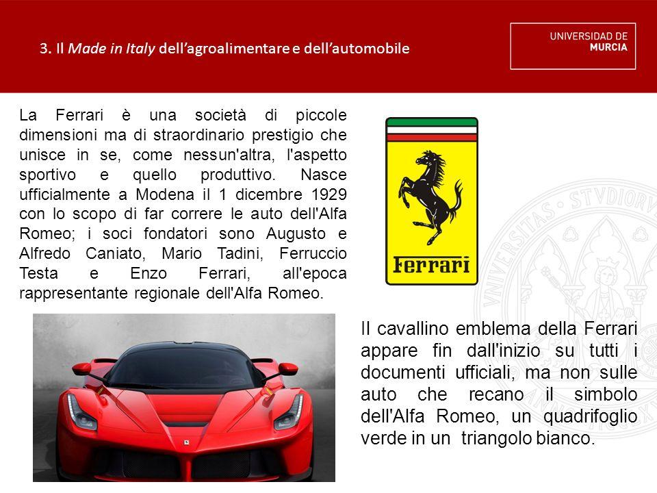 3. Il Made in Italy dell'agroalimentare e dell'automobile La Ferrari è una società di piccole dimensioni ma di straordinario prestigio che unisce in s