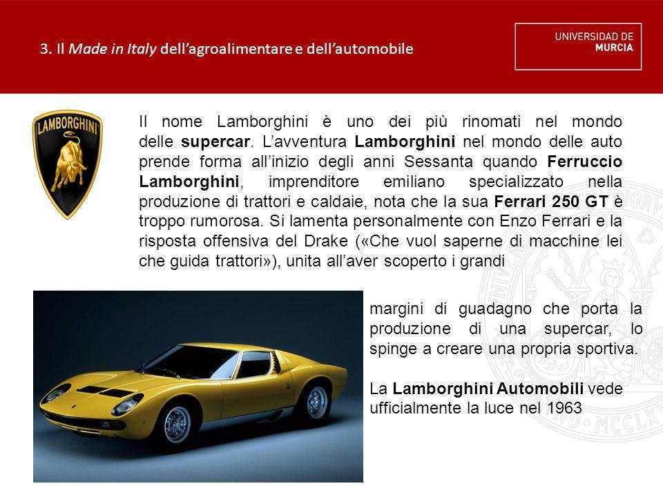 3. Il Made in Italy dell'agroalimentare e dell'automobile Il nome Lamborghini è uno dei più rinomati nel mondo delle supercar. L'avventura Lamborghini