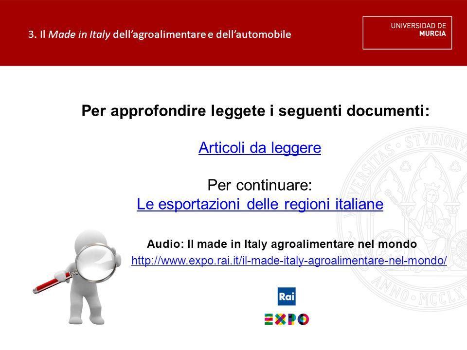 3. Il Made in Italy dell'agroalimentare e dell'automobile Per approfondire leggete i seguenti documenti: Articoli da leggere Per continuare: Le esport