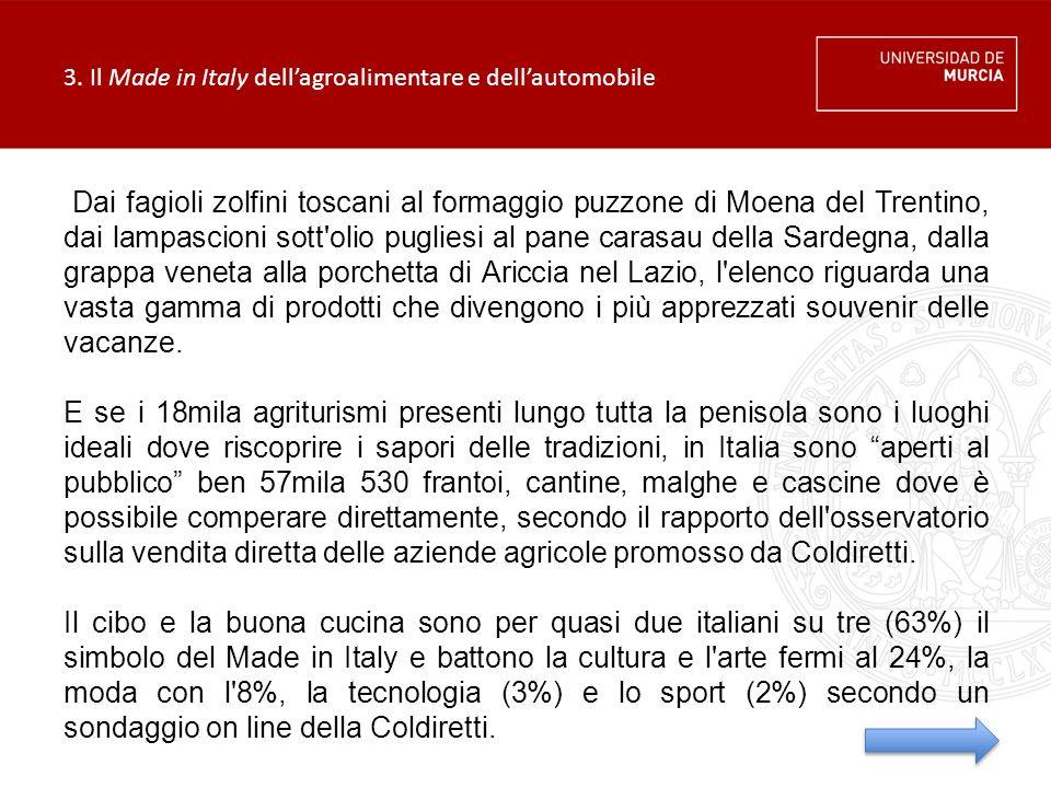 3. Il Made in Italy dell'agroalimentare e dell'automobile Dai fagioli zolfini toscani al formaggio puzzone di Moena del Trentino, dai lampascioni sott