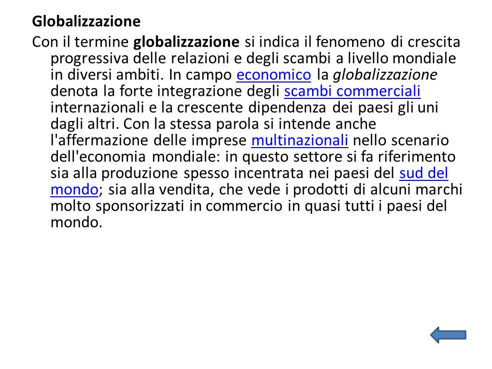 Globalizzazione Con il termine globalizzazione si indica il fenomeno di crescita progressiva delle relazioni e degli scambi a livello mondiale in diversi ambiti.