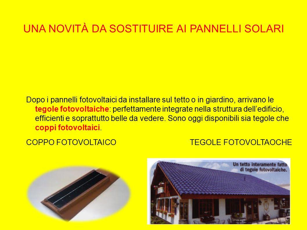 LE TEGOLE FOTOVOLTAICHE Le tegole sono di fatto piccoli pannelli solari da applicare sulla parte piatta di ogni tegola o tra una tegola l'altra.