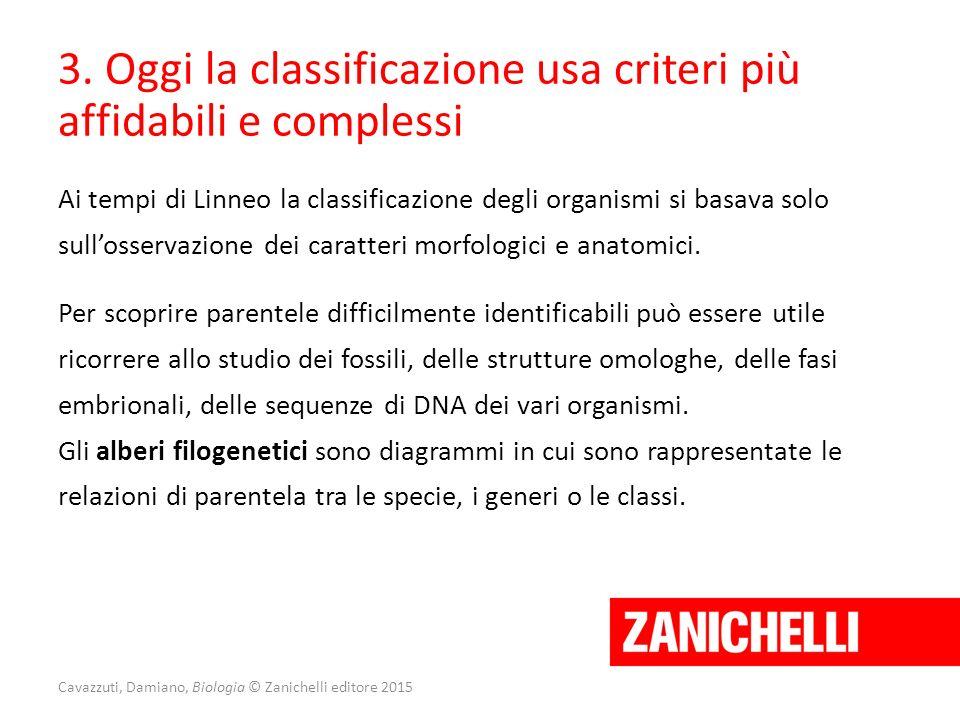 Cavazzuti, Damiano, Biologia © Zanichelli editore 2015 3. Oggi la classificazione usa criteri più affidabili e complessi Ai tempi di Linneo la classif