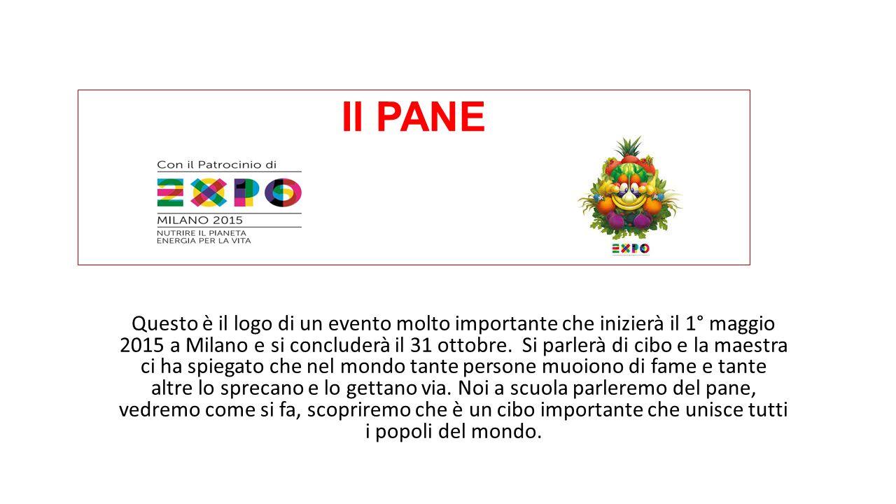 Il PANE Questo è il logo di un evento molto importante che inizierà il 1° maggio 2015 a Milano e si concluderà il 31 ottobre.