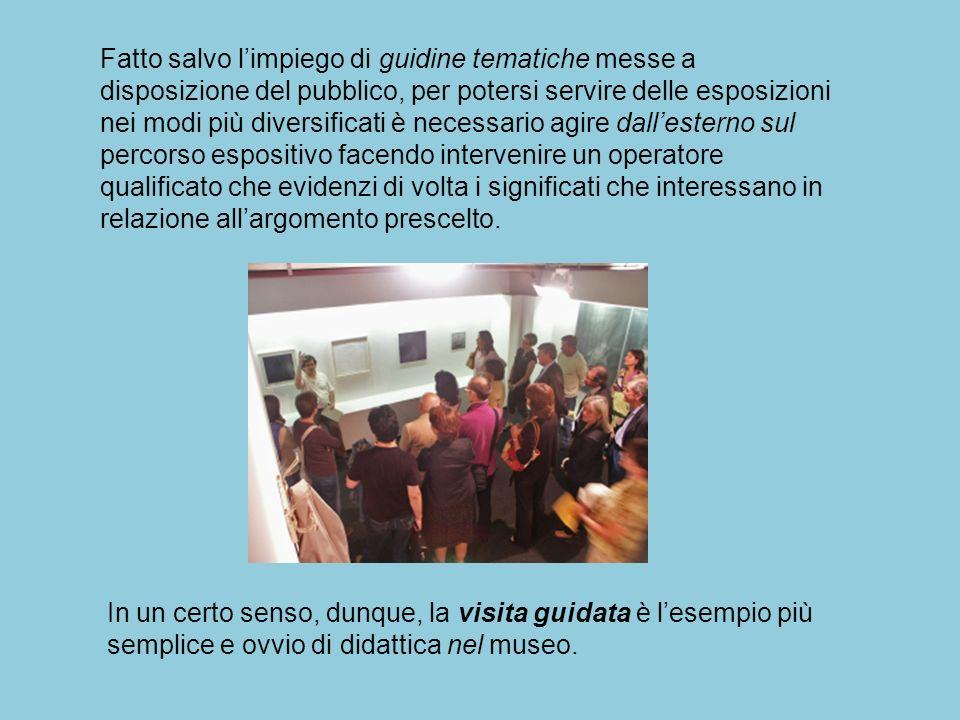 In un certo senso, dunque, la visita guidata è l'esempio più semplice e ovvio di didattica nel museo.