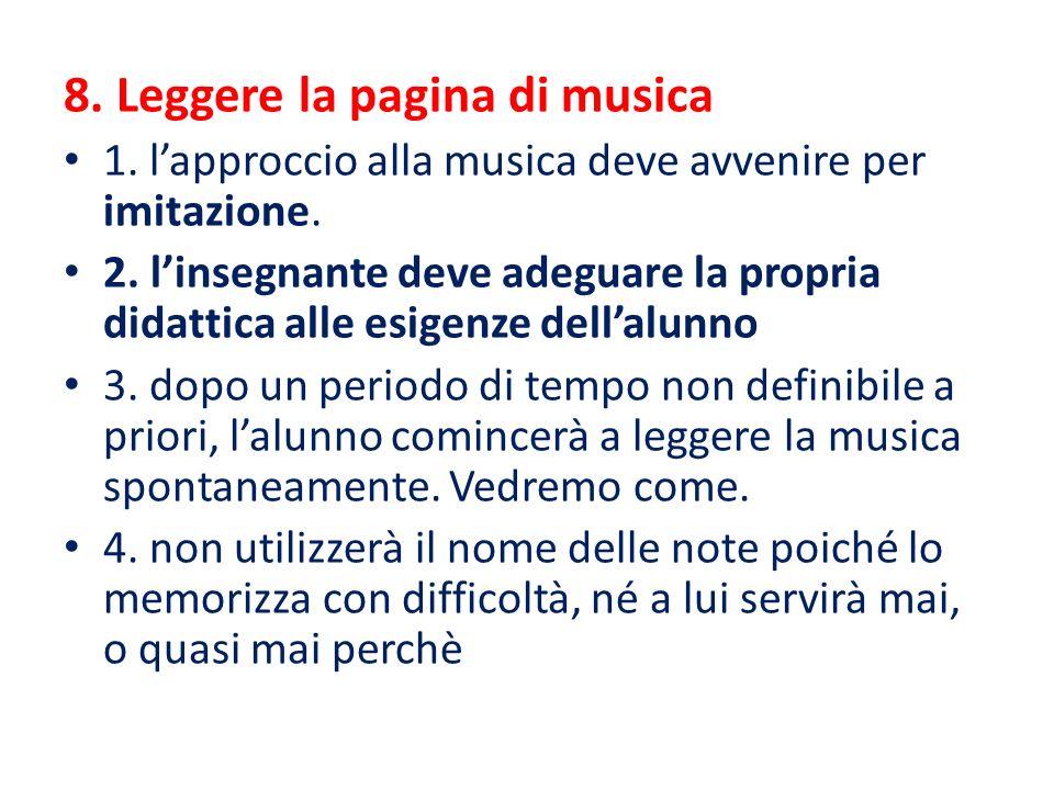 8. Leggere la pagina di musica 1. l'approccio alla musica deve avvenire per imitazione. 2. l'insegnante deve adeguare la propria didattica alle esigen