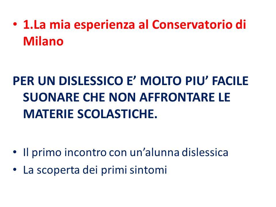 1.La mia esperienza al Conservatorio di Milano PER UN DISLESSICO E' MOLTO PIU' FACILE SUONARE CHE NON AFFRONTARE LE MATERIE SCOLASTICHE. Il primo inco