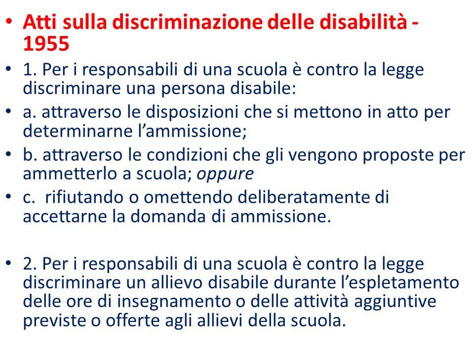 Atti sulla discriminazione delle disabilità - 1955 1. Per i responsabili di una scuola è contro la legge discriminare una persona disabile: a. attrave