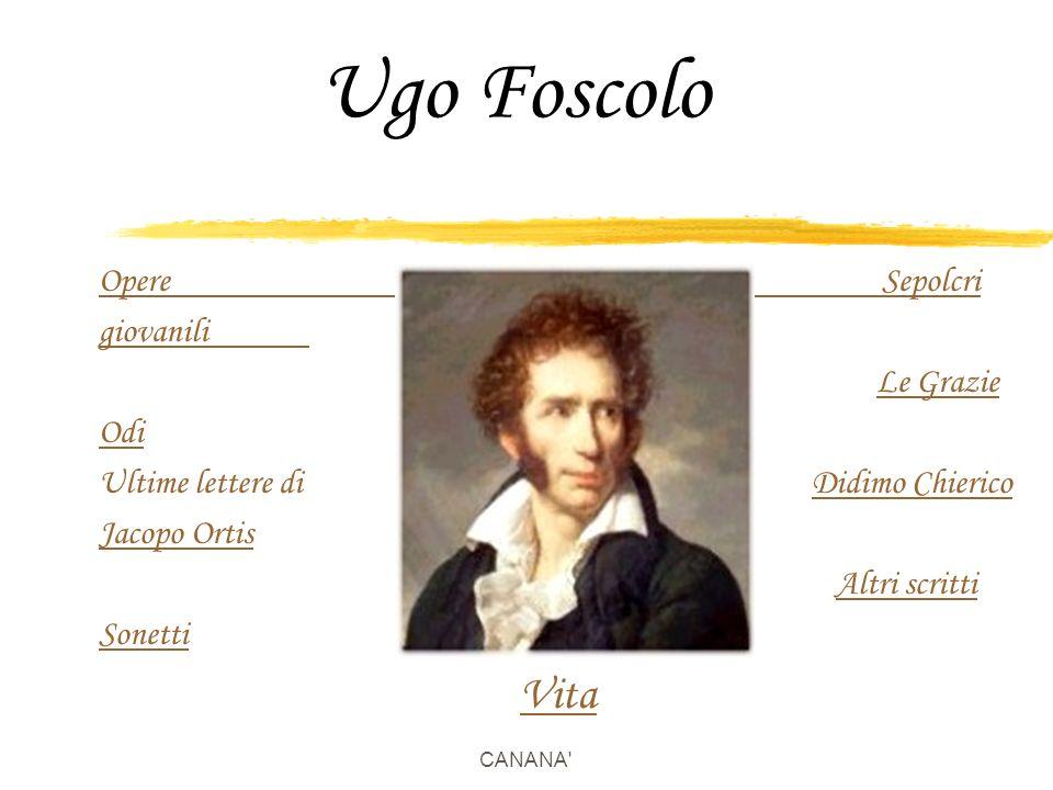 Biografia in breve zUgo Foscolo nasce nel 1778 a Zacinto, (oggi Zante) una delle isole Ionie che in quest'epoca sono sotto il dominio della repubblica di Venezia; suo padre è veneziano e sua madre è greca.
