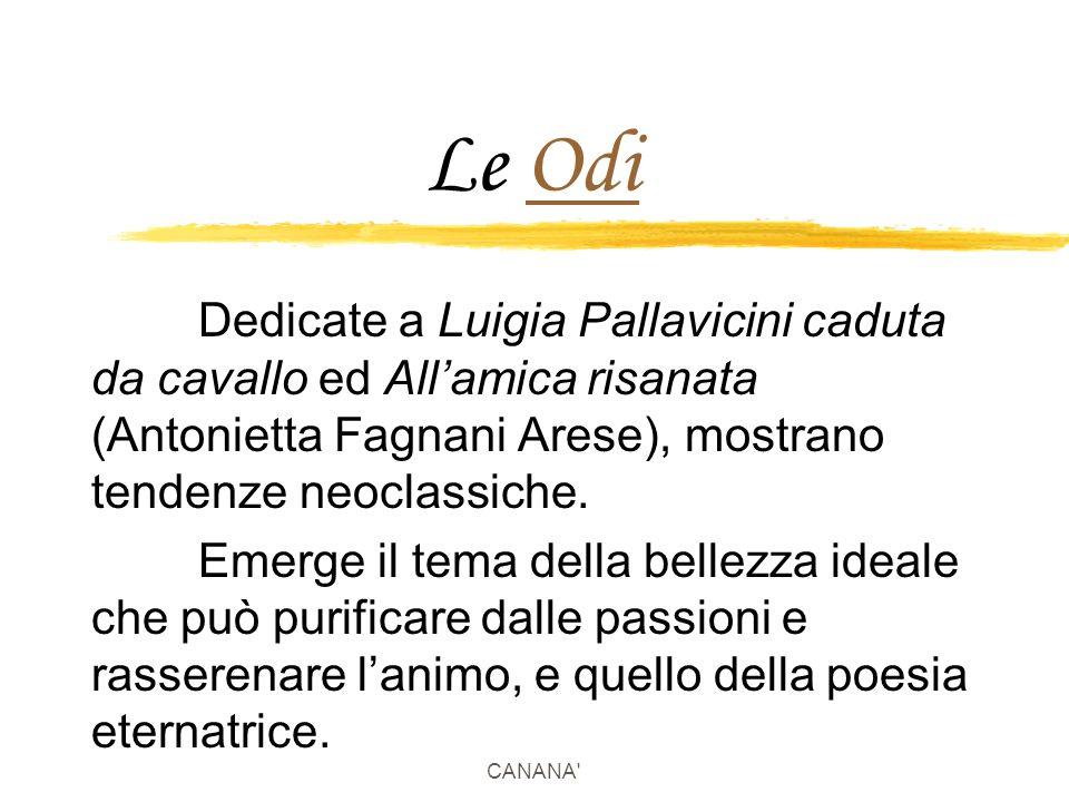 Le OdiOdi Dedicate a Luigia Pallavicini caduta da cavallo ed All'amica risanata (Antonietta Fagnani Arese), mostrano tendenze neoclassiche. Emerge il