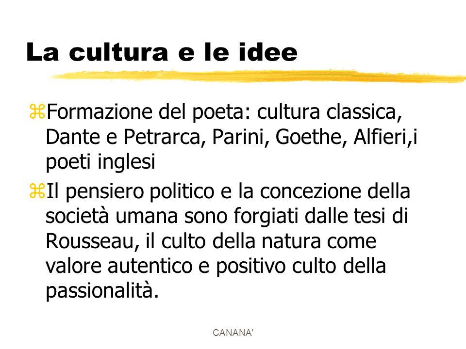 La cultura e le idee zFormazione del poeta: cultura classica, Dante e Petrarca, Parini, Goethe, Alfieri,i poeti inglesi zIl pensiero politico e la con