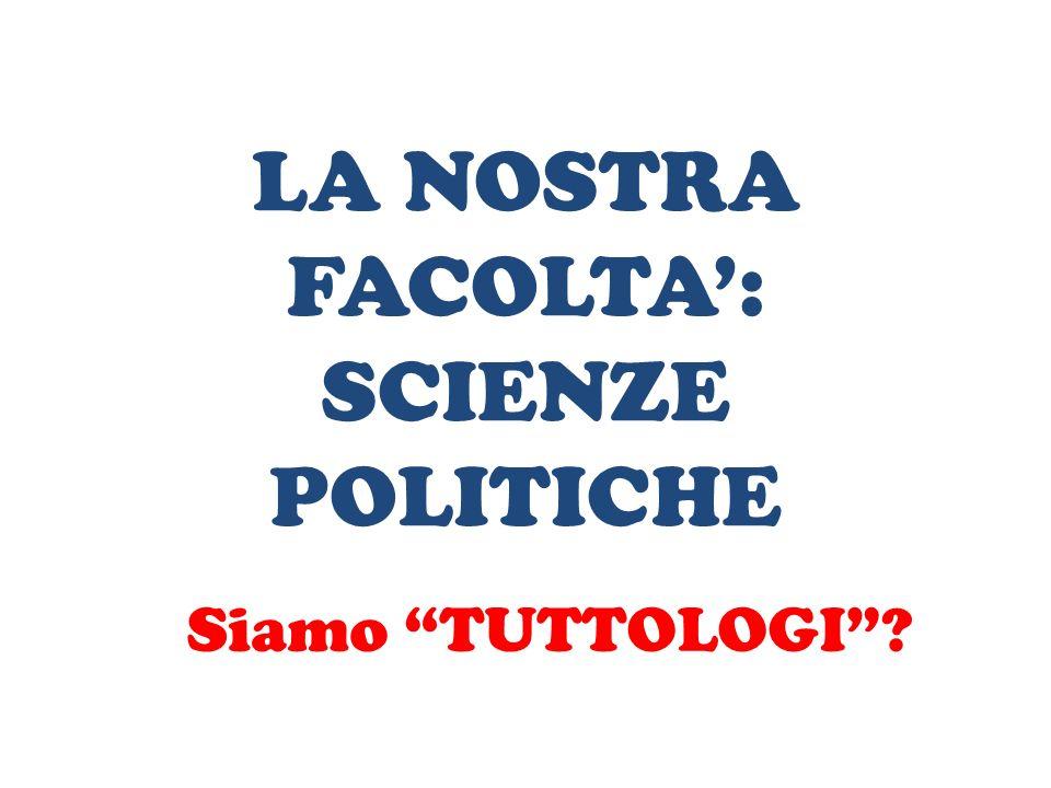 LA NOSTRA FACOLTA': SCIENZE POLITICHE Siamo TUTTOLOGI