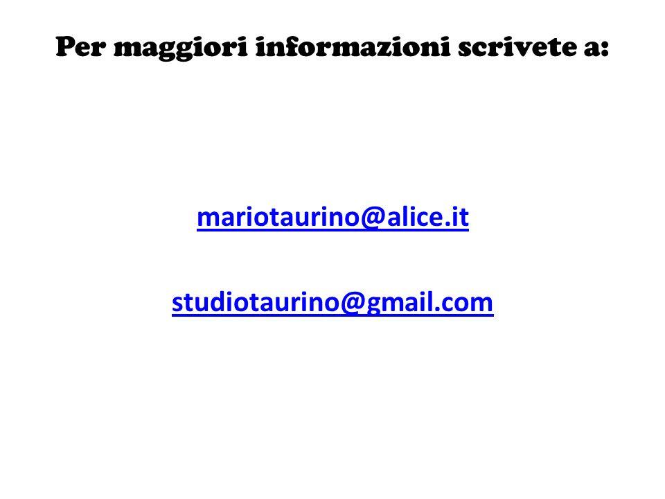 Per maggiori informazioni scrivete a: mariotaurino@alice.it studiotaurino@gmail.com