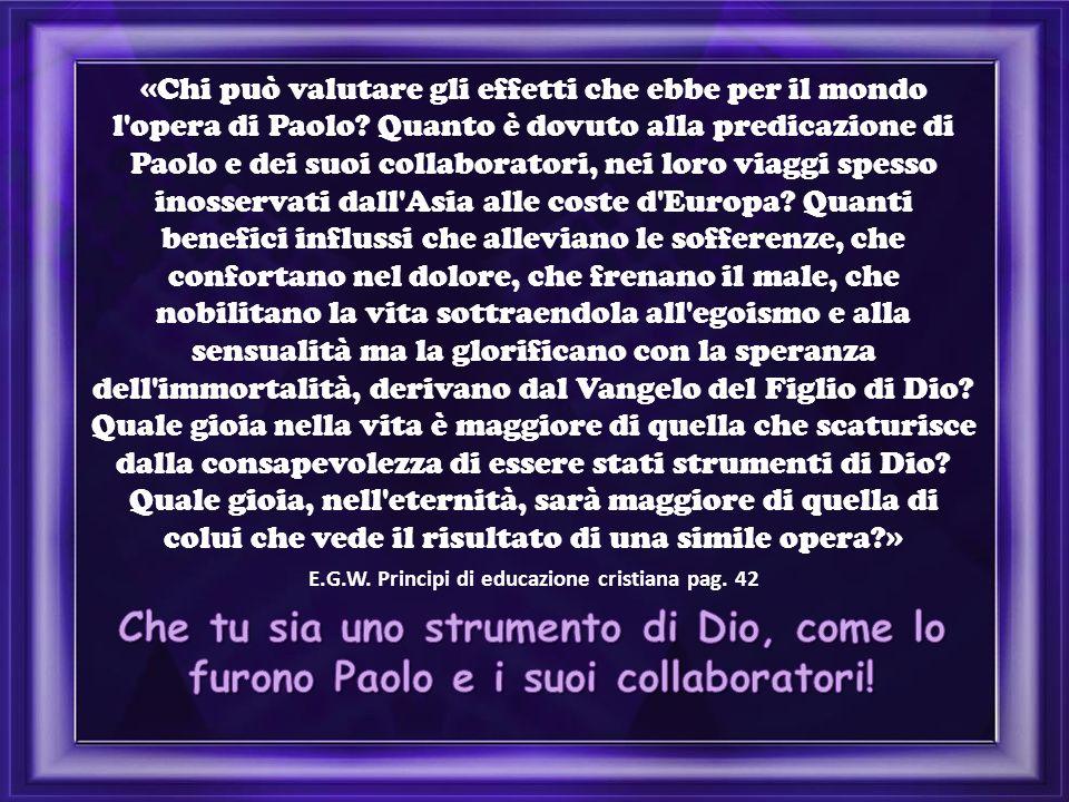 «Chi può valutare gli effetti che ebbe per il mondo l opera di Paolo.